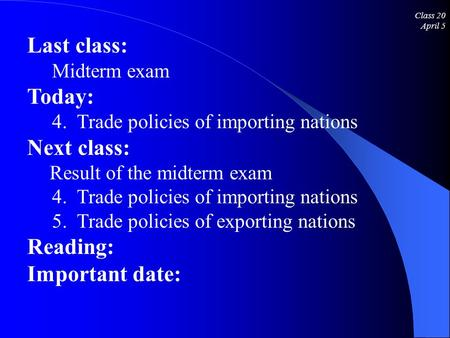 Class 20 April 5 Last class: Midterm exam Today: 4. Trade policies of importing nations Next class: Result of the midterm exam 4. Trade policies of importing.