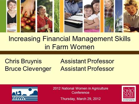 Increasing Financial Management Skills in Farm Women Chris BruynisAssistant Professor Bruce ClevengerAssistant Professor 2012 National Women in Agriculture.