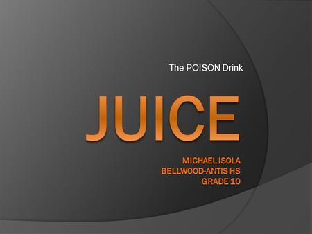 The POISON Drink. Problem  What type of fruit drink permits the least amount of bacterial growth if left open to the environment?