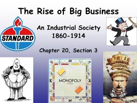 The Rise of Big Business An Industrial Society 1860-1914 Chapter 20, Section 3.