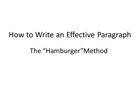 "How to Write an Effective Paragraph The ""Hamburger""Method."