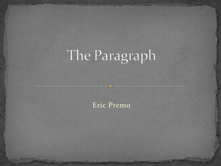 Eric Premo. A paragraph is a collection of related sentences dealing with a single topic. The purpose of any paragraph is to express an idea.