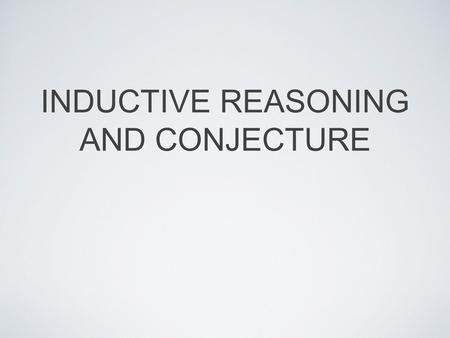 INDUCTIVE REASONING AND CONJECTURE. DEFINITIONS Conjecture: a best guess based on known information. Inductive Reasoning: using specific examples to arrive.