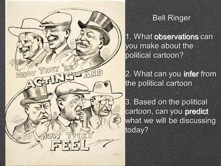 Bell Ringer 1. What observations can you make about the political cartoon? 2. What can you infer from the political cartoon 3. Based on the political cartoon,