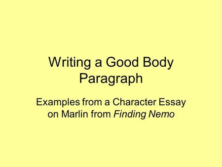 Writing a Good Body Paragraph Examples from a Character Essay on Marlin from Finding Nemo.
