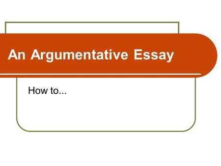 An Argumentative Essay How to.... Before Writing... Brainstorm ideas on the subject. Identify the main topics. Use these topics as headings for organising.