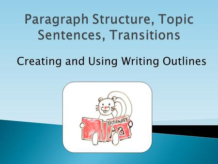 Creating and Using Writing Outlines. By the end of these in-class activities, you should be able to: 1. Create a writing outline to help organize ideas.