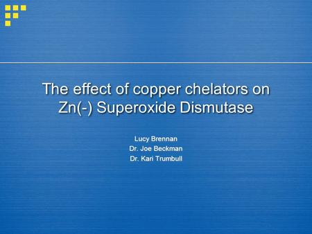 The effect of copper chelators on Zn(-) Superoxide Dismutase Lucy Brennan Dr. Joe Beckman Dr. Kari Trumbull.