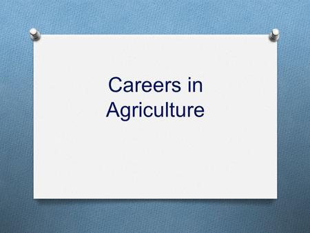 "Careers in Agriculture. Agribusiness O The ""business"" of agriculture O Organizes the production, processing, marketing, and distribution of agricultural."