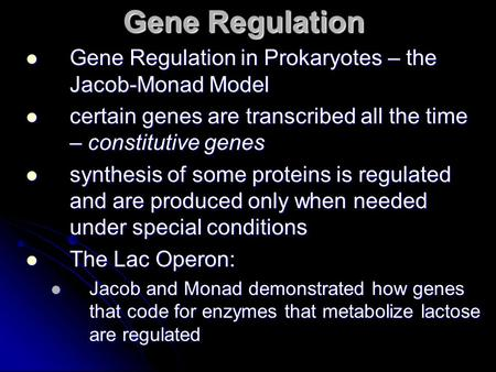 Gene Regulation Gene Regulation in Prokaryotes – the Jacob-Monad Model Gene Regulation in Prokaryotes – the Jacob-Monad Model certain genes are transcribed.