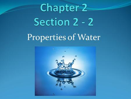 Properties of Water. 2-2: Properties of Water Liquid on the Earth's surface has physical and chemical properties found in no other material covers 75%