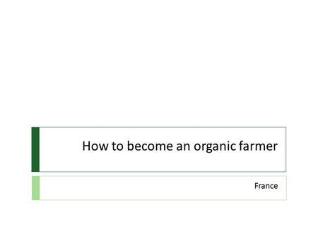 How to become an organic farmer France. The European Union Regulation.