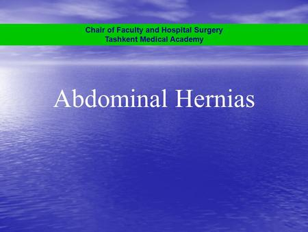 Abdominal Hernias Chair of Faculty and Hospital Surgery Tashkent Medical Academy.
