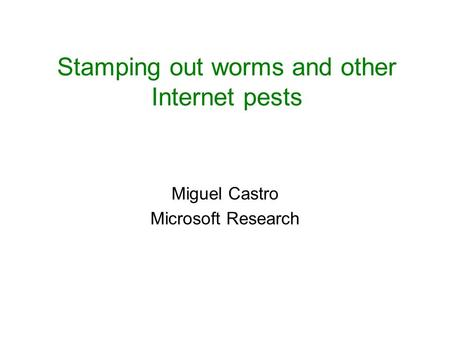 Stamping out worms and other Internet pests Miguel Castro Microsoft Research.