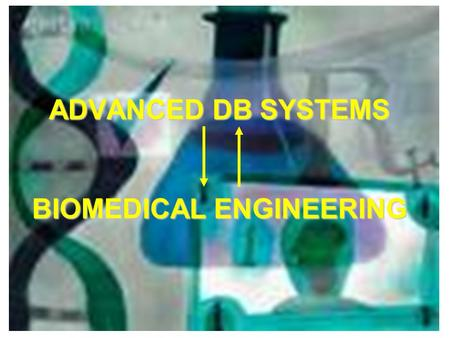 ADVANCED DB SYSTEMS BIOMEDICAL ENGINEERING. Index INTRODUCTION  BIOMEDICAL ENGINEERING  B.E. DATASETS APPLICATIONS  DATA MINING ON FDA DATABASE  ONTOLOGY-BASED.