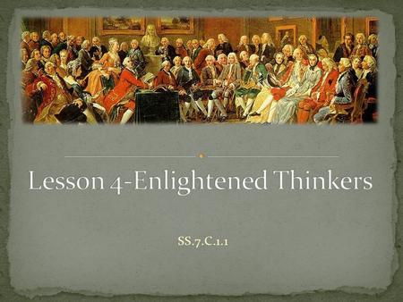 SS.7.C.1.1. Overview In this lesson, students will recognize how two Enlightenment thinkers influenced the Founding Fathers. Essential Question How did.