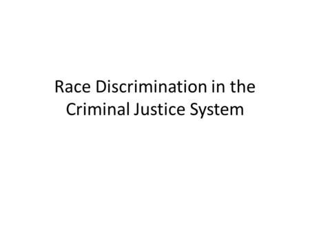 Race Discrimination in the Criminal Justice System.
