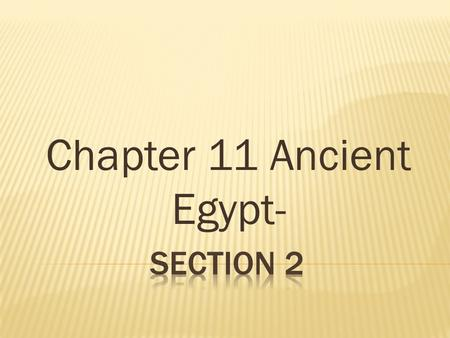 Chapter 11 Ancient Egypt-.  The first period of Ancient Egypt is known as the Old Kingdom.  The pharaoh was the king, and believed to be a god. They.