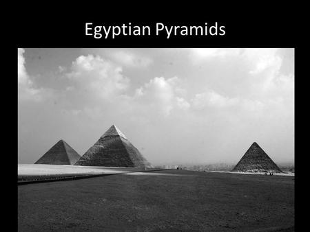 Egyptian Pyramids. Early Dynastic Period 3100 B.C – 2686 B.C.
