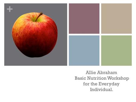 + Allie Abraham Basic Nutrition Workshop for the Everyday Individual.