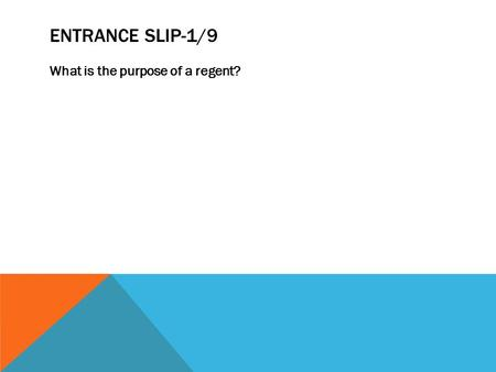 ENTRANCE SLIP-1/9 What is the purpose of a regent?