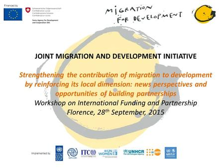 JOINT MIGRATION AND DEVELOPMENT INITIATIVE Strengthening the contribution of migration to development by reinforcing its local dimension: news perspectives.