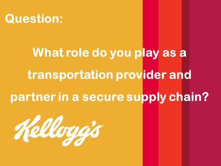 Question: What role do you play as a transportation provider and partner in a secure supply chain?