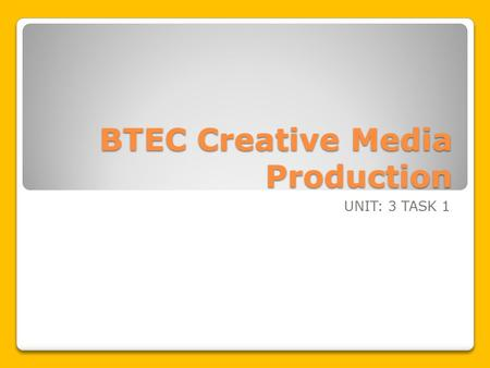 BTEC Creative Media Production UNIT: 3 TASK 1. Learning Intentions To understand the nature and purposes of research in the creative media industries.