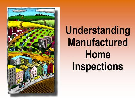 Understanding Manufactured Home Inspections. Tips for a Professional Inspection  Ask for referrals  Call NACHI / InspectorSEEK.com  Hire a licensed.