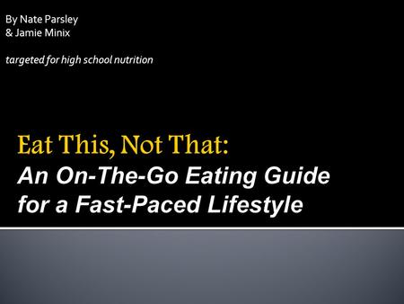 By Nate Parsley & Jamie Minix targeted for high school nutrition.