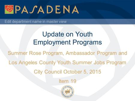 Edit department name in master view Update on Youth Employment Programs Summer Rose Program, Ambassador Program and Los Angeles County Youth Summer Jobs.