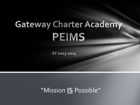 "SY 2013-2014 ""Mission IS Possible"". The Public Education Information Management System (PEIMS) encompasses all data requested and received by TEA about."