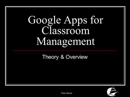 Perry Glasser Google Apps for Classroom Management Theory & Overview.