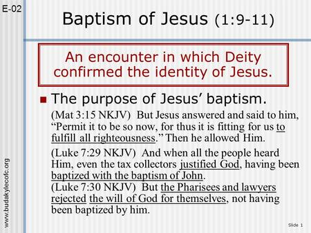"Www.budakylecofc.org Slide 1 The purpose of Jesus' baptism. (Mat 3:15 NKJV) But Jesus answered and said to him, ""Permit it to be so now, for thus it is."