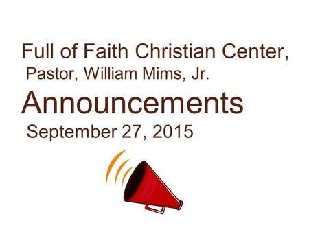 Full of Faith Christian Center, Pastor, William Mims, Jr. Announcements September 27, 2015.