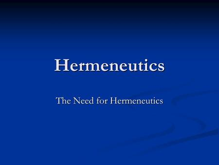 "Hermeneutics The Need for Hermeneutics. Definitions Hermeneutics – From the Greek word e`rmhneu,w, meaning ""to interpret, to explain."" It is the science."