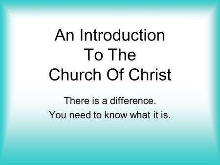 An Introduction To The Church Of Christ There is a difference. You need to know what it is.