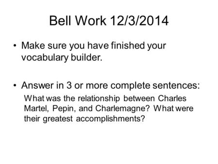 Bell Work 12/3/2014 Make sure you have finished your vocabulary builder. Answer in 3 or more complete sentences: What was the relationship between Charles.
