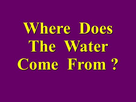 Where Does The Water Come From ?. Soil Zone Sand and Gravel Aquifer Limestone or Granite Aquifer Sandstone Aquifer Examples of Variation in Groundwater.