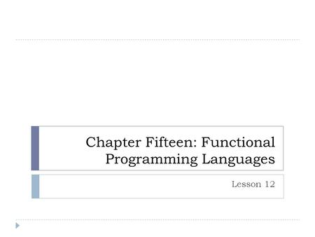 Chapter Fifteen: Functional Programming Languages Lesson 12.