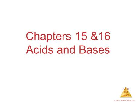 Acids and Bases © 2009, Prentice-Hall, Inc. Chapters 15 &16 Acids and Bases.