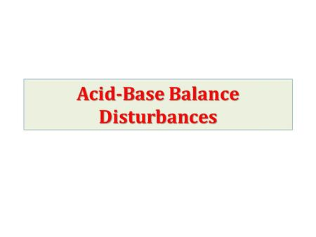 Acid-Base Balance Disturbances. Acids are produced continuously during normal metabolism. (provide H+ to blood) H + ion concentration of blood varies.