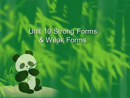 Unit 10 Strong Forms & Weak Forms. Strong forms & Weak forms  Strong forms: stressed forms  Weak forms: unstressed forms (/  /),e.g. WordsStrong VowelsWeak.