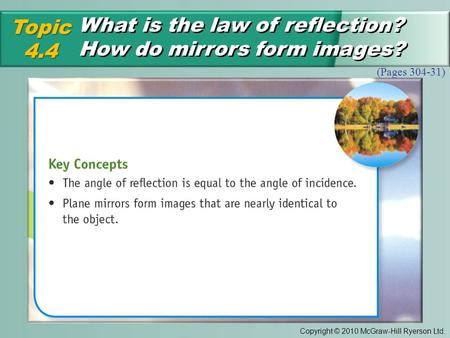 Copyright © 2010 McGraw-Hill Ryerson Ltd. What is the law of reflection? How do mirrors form images? Topic4.4 (Pages 304-31)