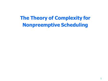 The Theory of Complexity for Nonpreemptive Scheduling 1.