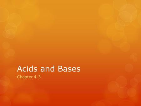 Acids and Bases Chapter 4-3. Acids and Bases If you have an ionic compound and you put it in water, it will break apart into ions and form an acid or.