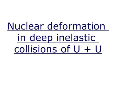 Nuclear deformation in deep inelastic collisions of U + U.