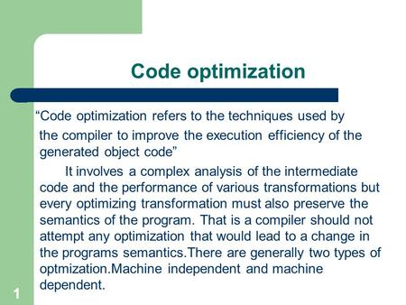 "1 Code optimization ""Code optimization refers to the techniques used by the compiler to improve the execution efficiency of the generated object code"""