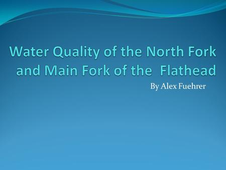 By Alex Fuehrer. Introduction Question- Is there statistical evidence that the water quality of the two sites of the flathead are different? Hypothesis-