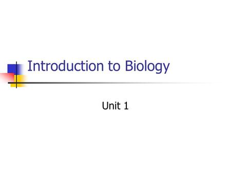 Introduction to Biology Unit 1. What is biology? Break down the word  Bio = life Ology = the study of.